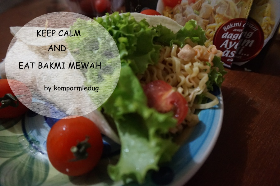 Keep Calm and Eat Bakmi Mewah